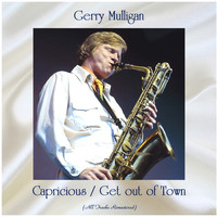 Gerry Mulligan - Capricious / Get out of Town (All Tracks Remastered)