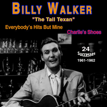 "Billy Walker - Billy Walker - ""The Tall Texan"" (Everybody's Hits But Mine (1961-1962))"