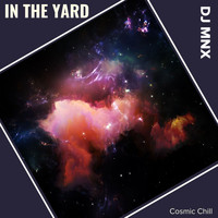 DJ MNX - In The Yard (Cosmic Chill)