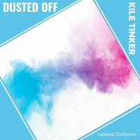Kile Tinker - Dusted Off (Upbeat Chillzone)