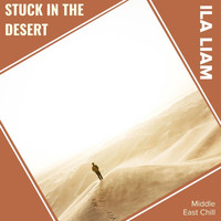 ILA Liam - Stuck In The Desert (Middle East Chill)
