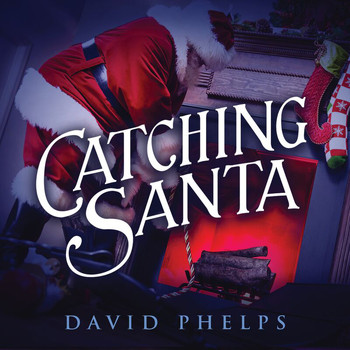 David Phelps - Catching Santa