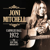 Joni Mitchell - Carnegie Hall 1972