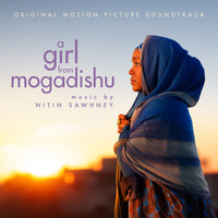 NITIN SAWHNEY - A Girl from Mogadishu (Original Motion Picture Soundtrack)