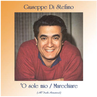 Giuseppe Di Stefano - 'O sole mio / Marechiare (All Tracks Remastered)