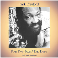Hank Crawford - Four Five Sixm / Dat Dere (All Tracks Remastered)