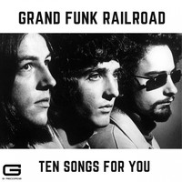 Grand Funk Railroad - Ten Songs for you