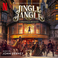 John Debney - Jingle Jangle: A Christmas Journey (Score from the Netflix Original Film)