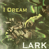 Lark - I Dream