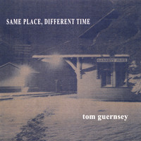 tom guernsey - Same Place, Different Time