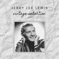 Jerry Lee Lewis - Jerry Lee Lewis - Vintage Selection