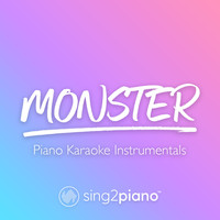 Sing2Piano - Monster (Piano Karaoke Instrumentals)