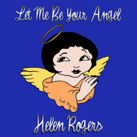 Helen Rogers - Let Me Be Your Angel