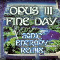Opus III - Fine Day (Sonic Entropy Remix)