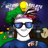 Junior - Nothing to Relate To (Explicit)