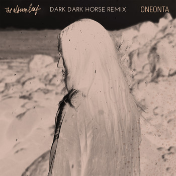 The Album Leaf - Oneonta (Dark Dark Horse Remix)
