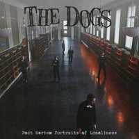 The Dogs - Post Mortem Portraits of Loneliness (Explicit)