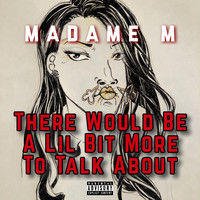 Madame M - There Would Be a Lil Bit More to Talk About (Explicit)