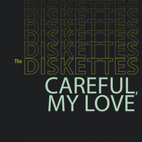 The Diskettes & Faerie - Careful, My Love