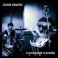 Clockwork Flowers - Sour Grapes