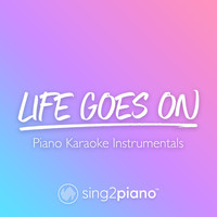 Sing2Piano - Life Goes On (Piano Karaoke Instrumentals)