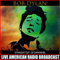 Bob Dylan - Straight Out Of Darkness (Live)