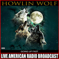 Howlin' Wolf - Going Up Fast (Live)