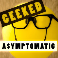 A$ymptomatic - Geeked