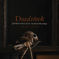 Jeffrey Foucault - Deadstock: Uncollected Recordings 2005 – 2020