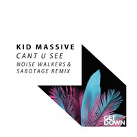 Kid Massive - Cant U See (Noise Walkers & Sabotage Remix)