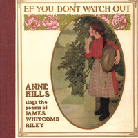 Anne Hills - Ef You Don't Watch Out: Anne Hills Sings the Poems of James Whitcomb Riley