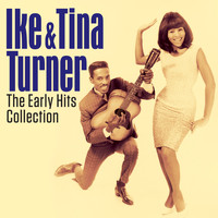 Ike And Tina Turner - IKE AND TINA TURNER- THE EARLY HITS COLLECTION