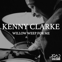 Kenny Clarke - Willow Weep for Me