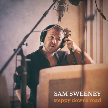 Sam Sweeney / - Steppy Downs Road (Unearth Repeat)