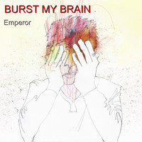 Emperor - Burst My Brain
