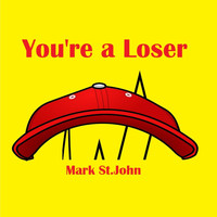 Mark St. John - You're a Loser