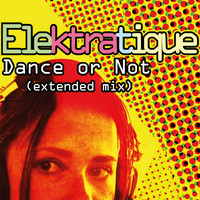 Elektratique - Dance or Not (Extended Mix)