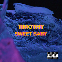 Timothy - Sweet Baby (Explicit)