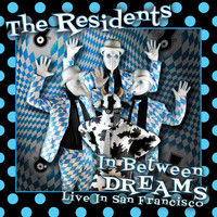The Residents - In Between Dreams: Live In San Francisco