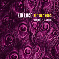 Kid Loco / - The Rare Birds Remixes, Pt.3 & More