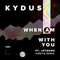 Kydus - When Am With You (feat. Jetsome) [Kinetic Remix]