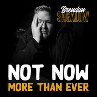 Brendan Sagalow - Not Now More Than Ever (Explicit)