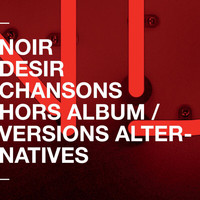 Noir Désir - Chansons hors album et versions alternatives
