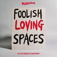 Blossoms - Foolish Loving Spaces (Extended Edition [Explicit])