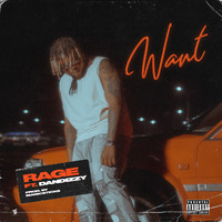 Rage - Want (feat. DanDizzy) (Explicit)