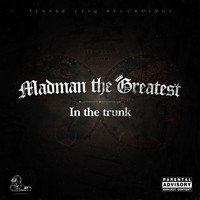 Madman the Greatest - In the Trunk (Explicit)