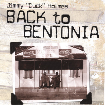 "Jimmy ""Duck"" Holmes - Back to Bentonia"