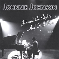 Johnnie Johnson - Johnnie Be Eighty. And Still Bad!