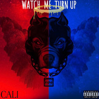 Cali - Watch Me Turn Up (Explicit)