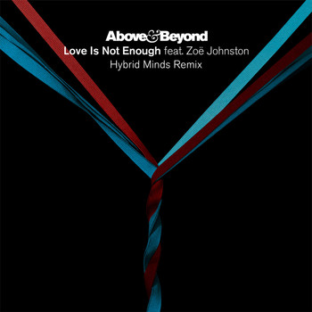 Above & Beyond feat. Zoë Johnston - Love Is Not Enough (Hybrid Minds Remix)